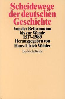Scheidewege der deutschen Geschichte: Von der Reformation bis zur Wende 1517-1989