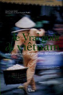 Le Vrai goût du Viêtnam : Une traversée du pays en 50 recettes (Gastronomie)