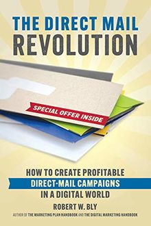 Direct Mail Revolution: How to Create Profitable Direct Mail Campaigns in a Digital World