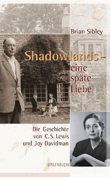 Shadowlands - eine späte Liebe: Die Geschichte von C. S. Lewis und Joy Davidman