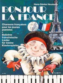 Bonjour la France: Beliebte französische Lieder für kleine Klavierspieler zum Spielen und Singen. Klavier. (Easy Piano Music)