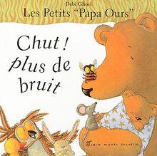 Les petits Papa Ours : Chut ! plus de bruit