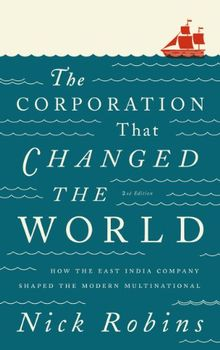 The Corporation That Changed the World: How the East India Company Shaped the Modern Multinational (English Edition)