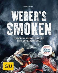 Weber's Smoken: Einfach und unkompliziert mit Grill und Räuchergrill (GU Weber Grillen)