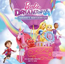 Barbie Dreamtopia - Zauberhafte Abenteuerreisen - Das Original-Hörspiel zur TV-Serie