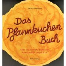 Das Pfannkuchen Buch: Süße und herzhafte Eierkuchen, Palatschinken, Crêpes & Co
