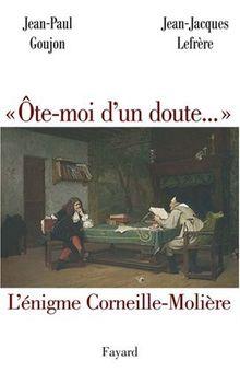 Ôte-moi d'un doute... : L'énigme Corneille-Molière