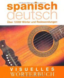 Visuelles Wörterbuch Spanisch-Deutsch: Über 12.000 Wörter und Redewendungen: Über 6000 Wörter und Redewendungen
