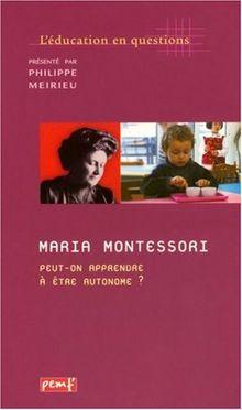 Maria Montessori. Peut-on apprendre à être autonome ? (Educ Questions)