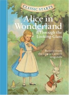 Alice in Wonderland: & Through the Looking-Glass (Classic Starts)