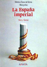 La España Imperial (Historia - Biblioteca Básica De Historia - Serie «Monografías»)