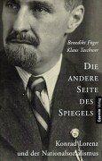 Die andere Seite des Spiegels. Konrad Lorenz und der Nationalsozialismus