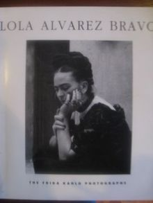 Lola Alvarex Bravo: The Frida Kahlo Photographs