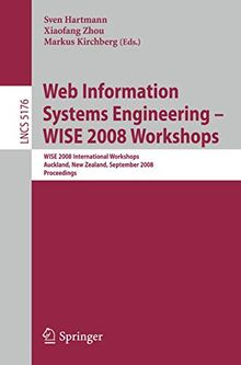 Web Information Systems Engineering - WISE 2008 Workshops: WISE 2008 International Workshops, Auckland, New Zealand, September 1-4, 2008, Proceedings ... Notes in Computer Science (5176), Band 5176)
