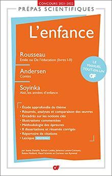 L'enfance - Prépas scientifiques 2022: Rousseau Émile ou De l'éducation (livres I-II), Andersen Contes, Soyinka Aké, les années d'enfance