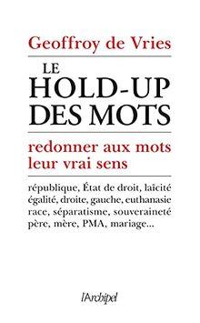 Le hold-up des mots - Redonner aux mots leur vrai sens