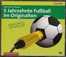 5 Jahrzehnte Fußball mit Originalton. [5 CD, 375 Min.]