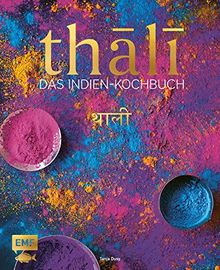 Thali – das Indien Kochbuch: 100 Rezepte: die Vielfalt Indiens auf einer Platte