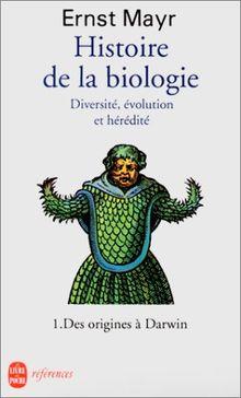 Histoire de la biologie. Diversité, évolution et hérédité, Tome 1, Des origines à Darwin (Références Sciences)