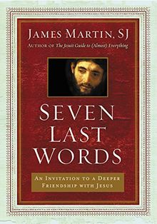 Seven Last Words: An Invitation to a Deeper Friendship with Jesus