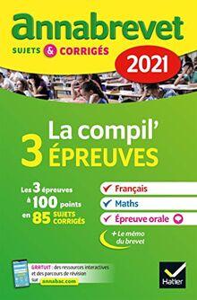 Annales du brevet Annabrevet 2021 La Compil 3 épreuves 3e: pour préparer les épreuves à gros coefficients (Annabrevet (6))