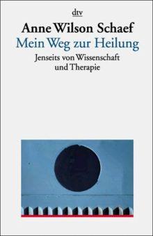 Mein Weg zur Heilung. Jenseits von Wissenschaft und Therapie.