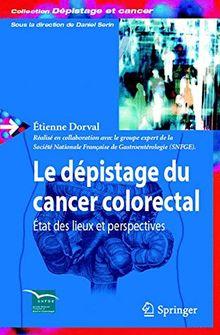 Le dépistage du cancer colorectal: État des lieux et perspectives: Etat Des Lieux Et Perspectives (Dépistage et cancer)