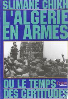 L'ALGERIE EN ARMES OU LE TEMPS DES CERTITUDES