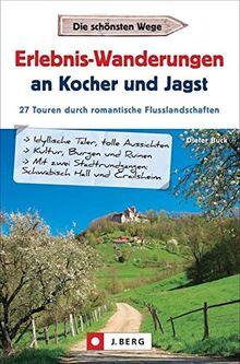 Erlebnis-Wanderungen an Kocher und Jagst: 27 Touren durch romantische Flusslandschaften