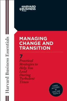 Managing Change and Transition (Harvard Business Essentials)