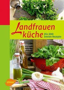 Landfrauenküche: Die 200 besten Rezepte