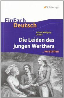 EinFach Deutsch ...verstehen. Interpretationshilfen: EinFach Deutsch ...verstehen: Johann Wolfgang von Goethe: Die Leiden des jungen Werthers