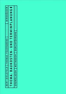Thema: Baukosten- und Terminplanung: Grundlagen, Methoden, Durchführung