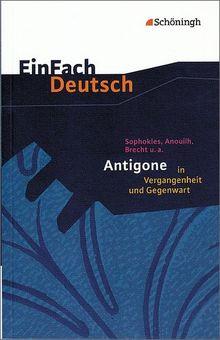 EinFach Deutsch Textausgaben: Sophokles, Anouilh, Brecht u.a.: Antigone in Vergangenheit und Gegenwart: Gymnasiale Oberstufe