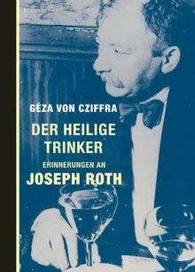 Der heilige Trinker: Erinnerungen an Joseph Roth
