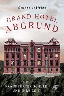 Grand Hotel Abgrund: Die Frankfurter Schule und ihre Zeit