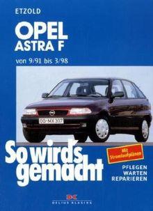 So wird's gemacht. Pflegen - warten - reparieren: Opel Astra F 9/91 bis 3/98: So wird's gemacht - Band 78: BD 78