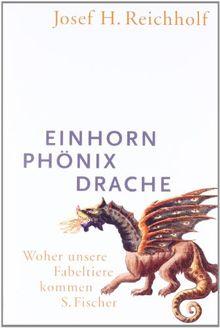 Einhorn, Phönix, Drache: Woher unsere Fabeltiere kommen