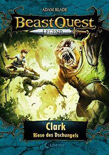 Beast Quest Legend 8 - Clark, Riese des Dschungels: Spannendes Buch für Kinder ab 8 Jahre - Mit farbigen Illustrationen