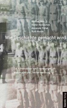 Wie Geschichte gemacht wird: Zur Konstruktion von Erinnerungen an Wehrmacht und Zweiten Weltkrieg