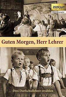 Guten Morgen, Herr Lehrer (Klappenbroschur): Dorfschullehrer erzählen. 1959-1967