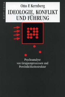 Ideologie, Konflikt und Führung: Psychoanalyse von Gruppenprozessen und Persönlichkeitsstruktur
