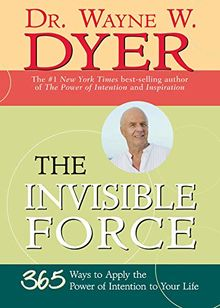 The Invisible Force: 365 Ways to Apply the Power of Intention to Your Life (English Edition)