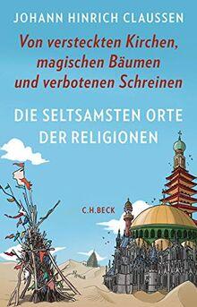 Die seltsamsten Orte der Religionen: Von versteckten Kirchen, magischen Bäumen und verbotenen Schreinen