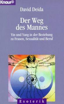 Der Weg des Mannes. Yin und Yang in der Beziehung zu Frauen, Sexualität und Beruf