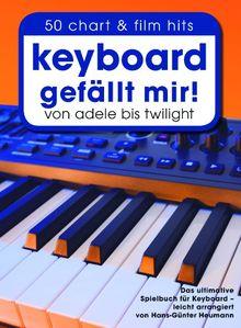 Keyboard gefällt mir! - 50 Chart & Film Hits von Adele bis Twilight. Das ultimative Spielbuch für Keyboard - leicht arrangiert von Hans-Günter Heumann