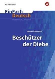 EinFach Deutsch Unterrichtsmodelle: Andreas Steinhöfel: Beschützer der Diebe: Klassen 5 - 7