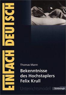 EinFach Deutsch Unterrichtsmodelle: Thomas Mann: Bekenntnisse des Hochstaplers Felix Krull: Gymnasiale Oberstufe