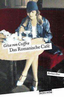 Das Romanische Café: Herausgegeben von Ingrid Feix