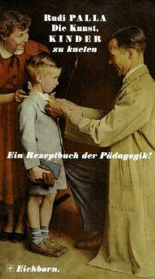 Die Kunst Kinder zu kneten. Ein Rezeptbuch der Pädagogik. Die Andere Bibliothek - Erfolgsausgabe